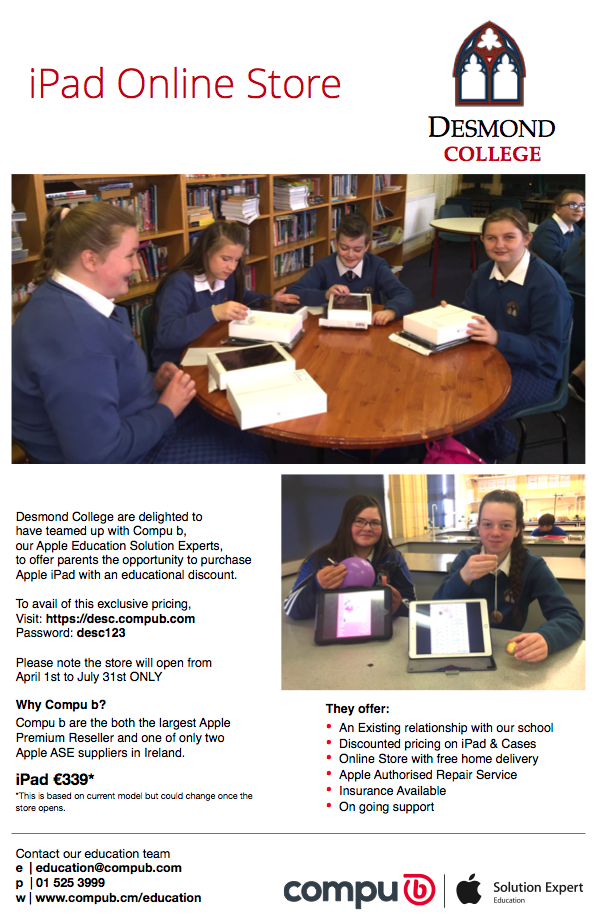 iPad Online Store: Desmond College are delighted to have teamed up with Compu b, our Apple Education Solution Experts, to offer parents the opportunity to purchase Apple iPad with an educational discount. To avail of this exclusive pricing visit https://desc.compub.com